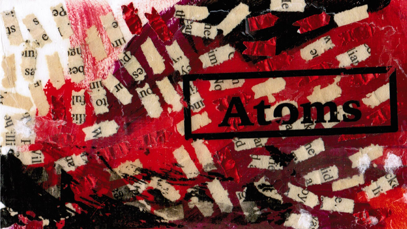 "small red collage with bit of paper and the word ""atoms"" on it"